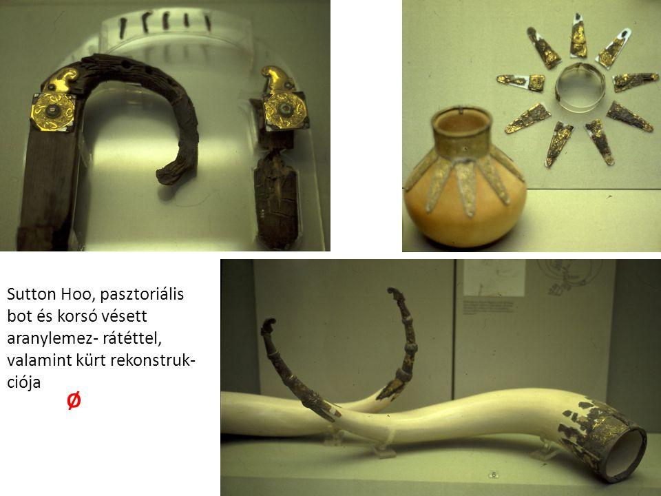 Ø Sutton Hoo, pasztoriális bot és korsó vésett aranylemez- rátéttel, valamint kürt rekonstruk- ciója