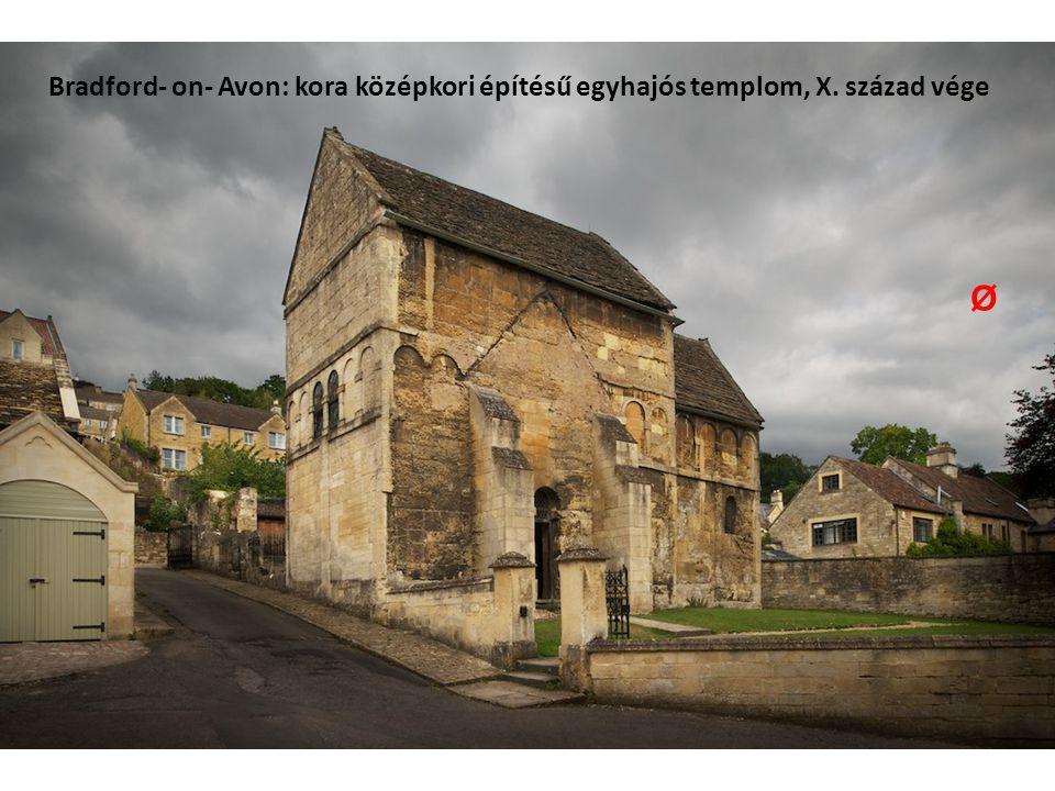 Bradford- on- Avon: kora középkori építésű egyhajós templom, X. század vége Ø
