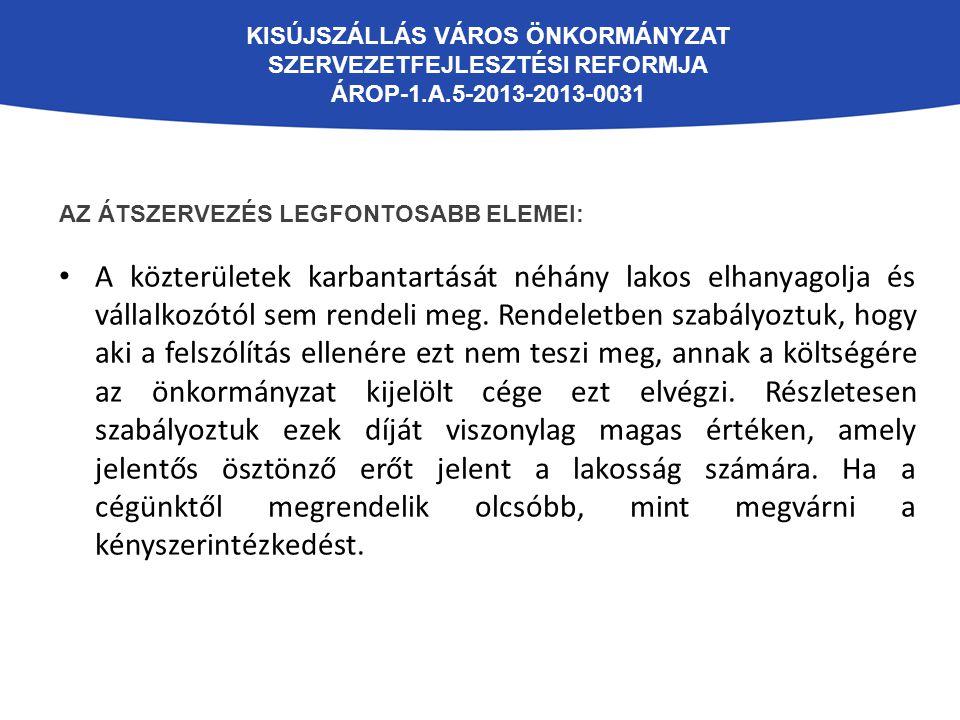 KISÚJSZÁLLÁS VÁROS ÖNKORMÁNYZAT SZERVEZETFEJLESZTÉSI REFORMJA ÁROP-1.A.5-2013-2013-0031 AZ ÁTSZERVEZÉS LEGFONTOSABB ELEMEI: A közterületek karbantartá