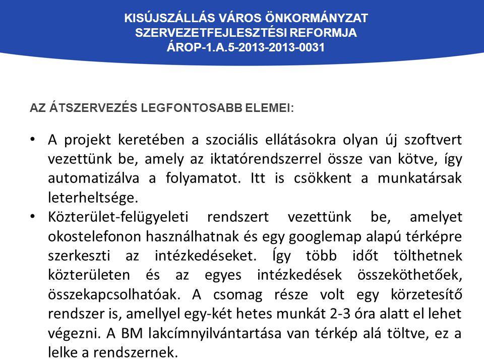 KISÚJSZÁLLÁS VÁROS ÖNKORMÁNYZAT SZERVEZETFEJLESZTÉSI REFORMJA ÁROP-1.A.5-2013-2013-0031 AZ ÁTSZERVEZÉS LEGFONTOSABB ELEMEI: A projekt keretében a szoc