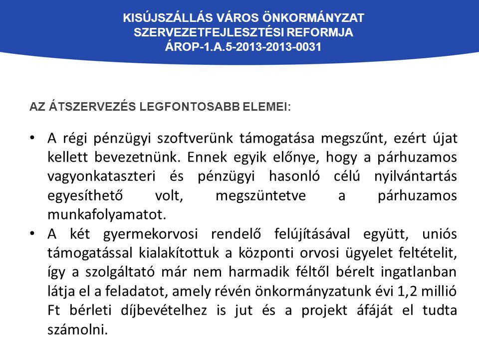 KISÚJSZÁLLÁS VÁROS ÖNKORMÁNYZAT SZERVEZETFEJLESZTÉSI REFORMJA ÁROP-1.A.5-2013-2013-0031 AZ ÁTSZERVEZÉS LEGFONTOSABB ELEMEI: A régi pénzügyi szoftverün