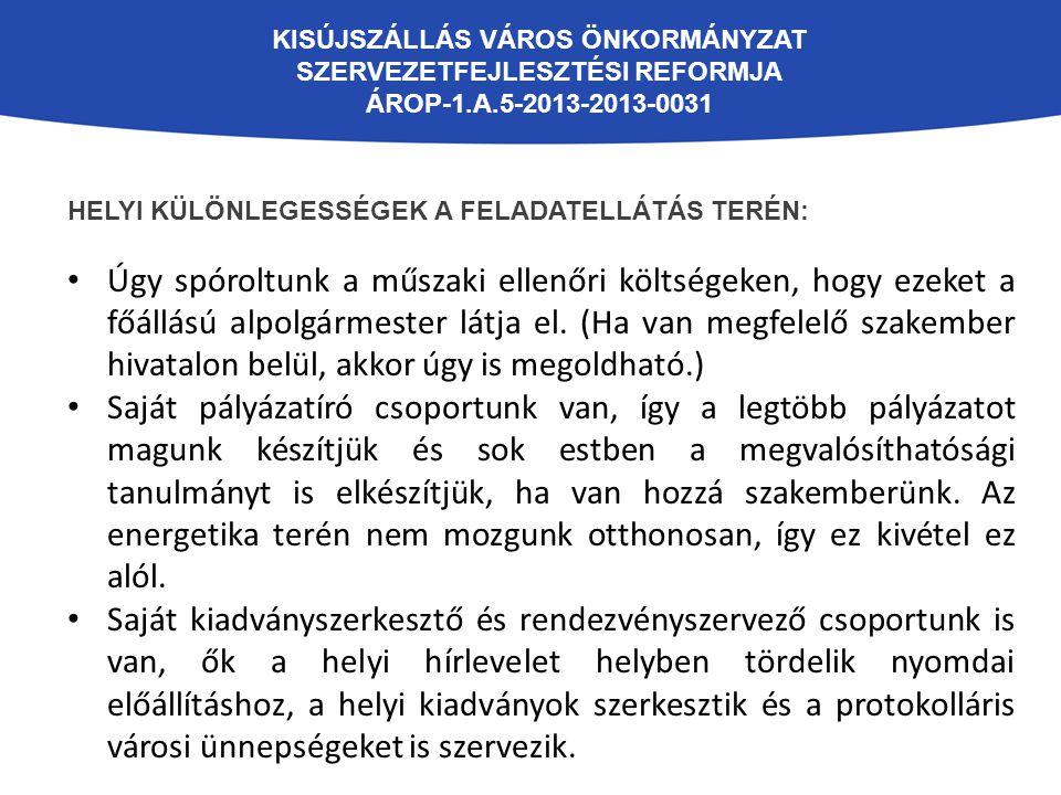 KISÚJSZÁLLÁS VÁROS ÖNKORMÁNYZAT SZERVEZETFEJLESZTÉSI REFORMJA ÁROP-1.A.5-2013-2013-0031 HELYI KÜLÖNLEGESSÉGEK A FELADATELLÁTÁS TERÉN: Úgy spóroltunk a