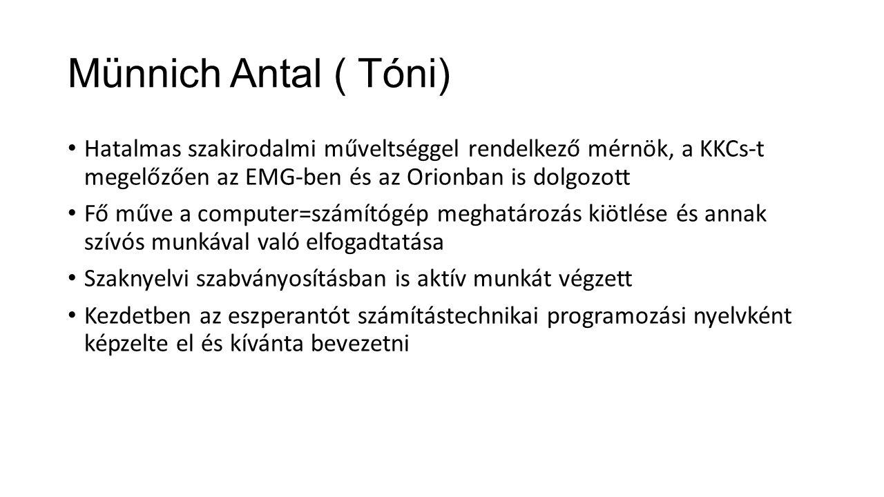 Münnich Antal ( Tóni) Hatalmas szakirodalmi műveltséggel rendelkező mérnök, a KKCs-t megelőzően az EMG-ben és az Orionban is dolgozott Fő műve a compu