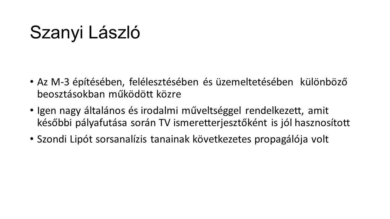 Szanyi László Az M-3 építésében, felélesztésében és üzemeltetésében különböző beosztásokban működött közre Igen nagy általános és irodalmi műveltségge