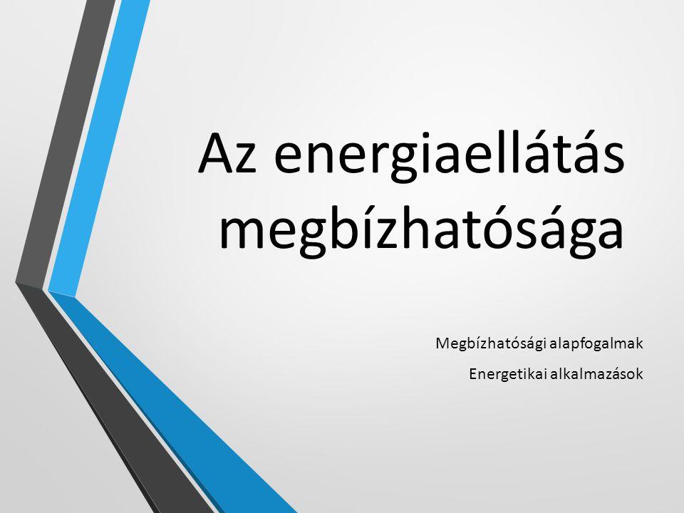 Az energiaellátás megbízhatósága Megbízhatósági alapfogalmak Energetikai alkalmazások