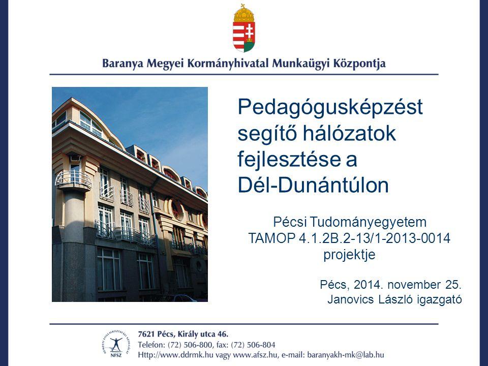 Pedagógusképzést segítő hálózatok fejlesztése a Dél-Dunántúlon Pécsi Tudományegyetem TAMOP 4.1.2B.2-13/1-2013-0014 projektje Pécs, 2014.