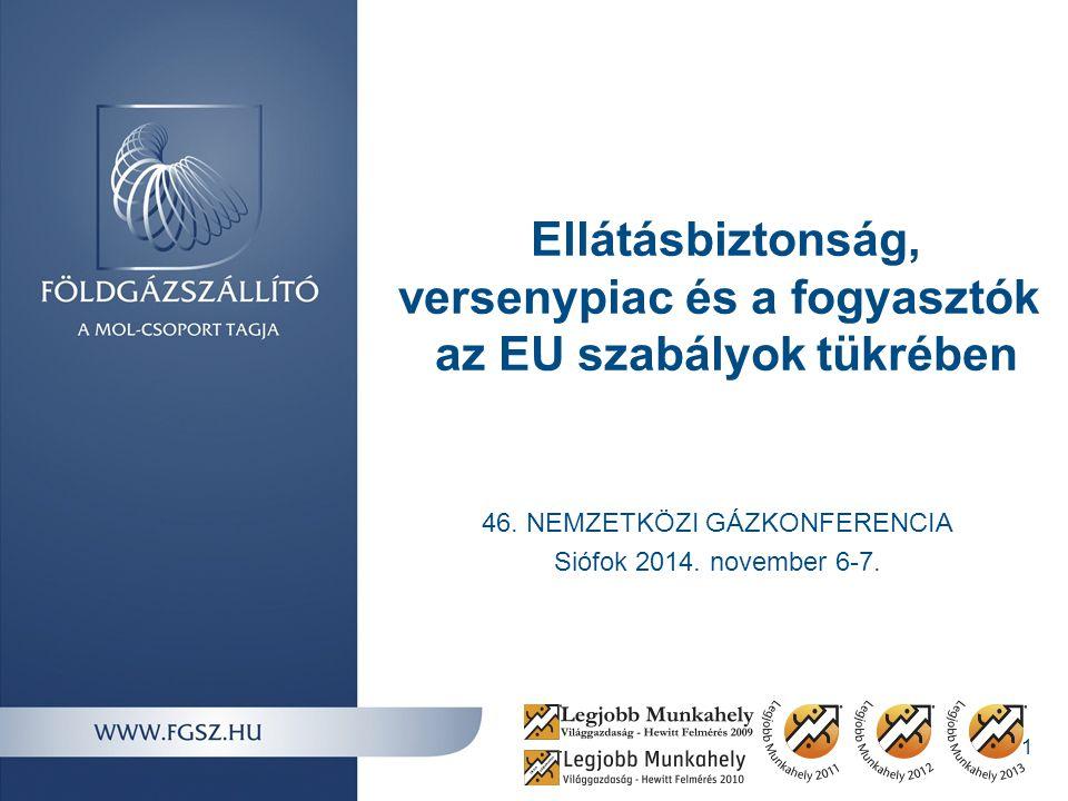 46. NEMZETKÖZI GÁZKONFERENCIA Siófok 2014. november 6-7. Ellátásbiztonság, versenypiac és a fogyasztók az EU szabályok tükrében 1