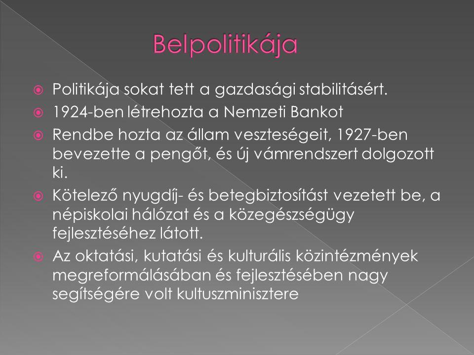  Politikája sokat tett a gazdasági stabilitásért.  1924-ben létrehozta a Nemzeti Bankot  Rendbe hozta az állam veszteségeit, 1927-ben bevezette a p