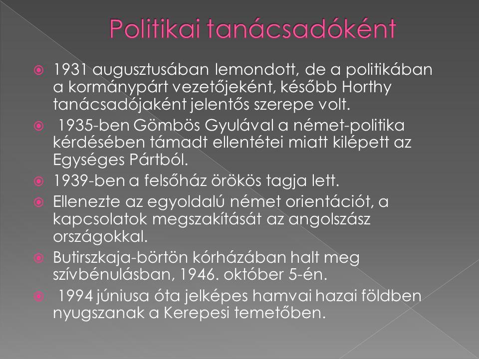  1931 augusztusában lemondott, de a politikában a kormánypárt vezetőjeként, később Horthy tanácsadójaként jelentős szerepe volt.  1935-ben Gömbös Gy