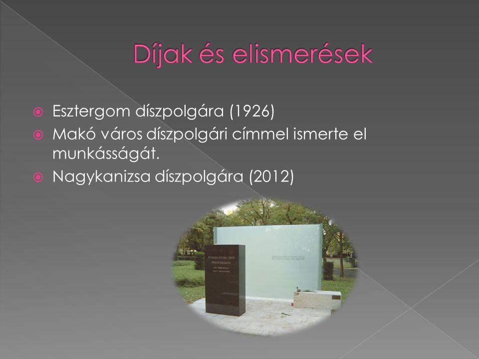  Esztergom díszpolgára (1926)  Makó város díszpolgári címmel ismerte el munkásságát.  Nagykanizsa díszpolgára (2012)