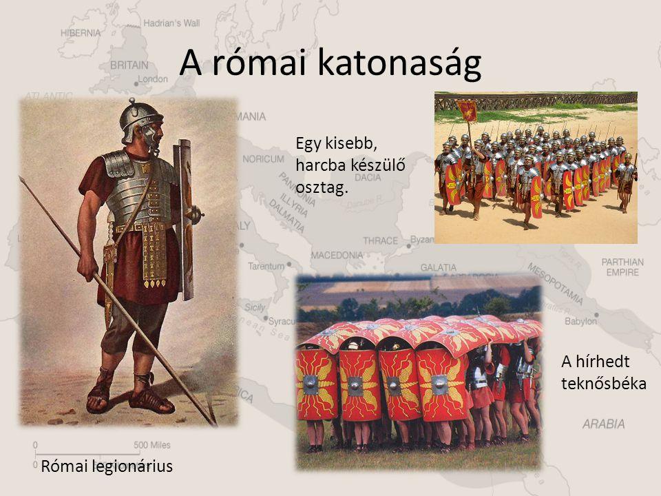 A római katonaság A hírhedt teknősbéka Római legionárius Egy kisebb, harcba készülő osztag.