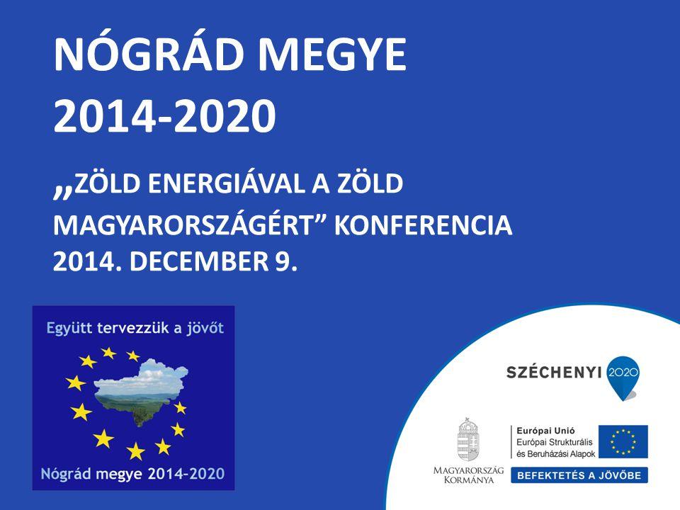 """NÓGRÁD MEGYE 2014-2020 """" ZÖLD ENERGIÁVAL A ZÖLD MAGYARORSZÁGÉRT KONFERENCIA 2014. DECEMBER 9."""