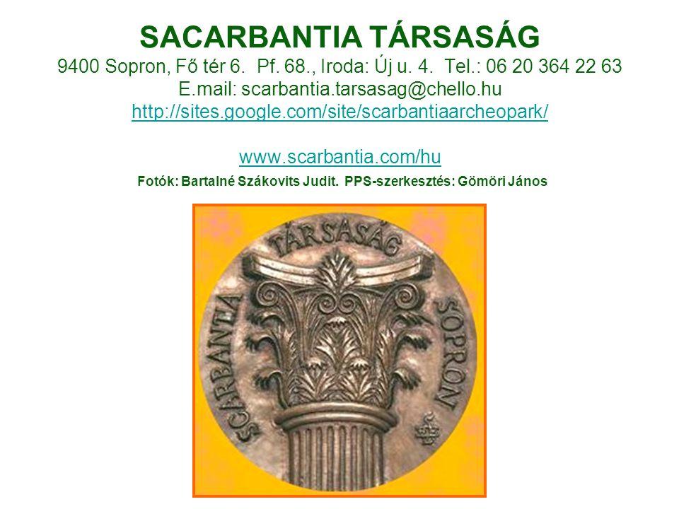 SACARBANTIA TÁRSASÁG 9400 Sopron, Fő tér 6. Pf. 68., Iroda: Új u. 4. Tel.: 06 20 364 22 63 E.mail: scarbantia.tarsasag@chello.hu http://sites.google.c