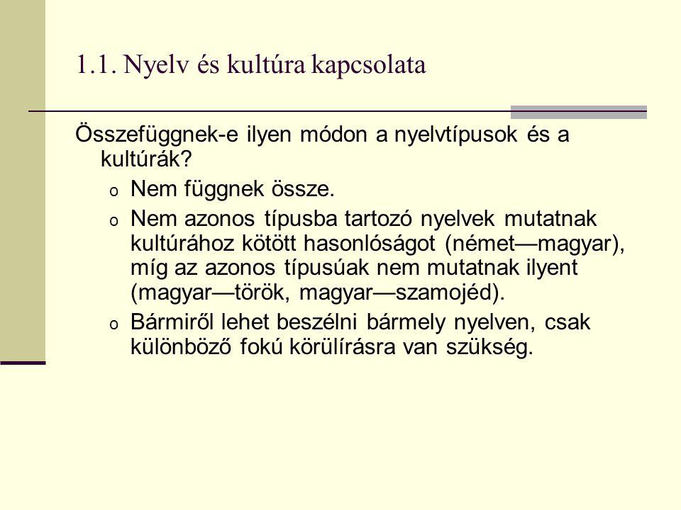 1.1. Nyelv és kultúra kapcsolata Összefüggnek-e ilyen módon a nyelvtípusok és a kultúrák? o Nem függnek össze. o Nem azonos típusba tartozó nyelvek mu