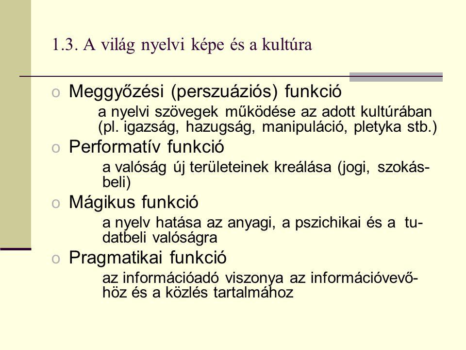 1.3. A világ nyelvi képe és a kultúra o Meggyőzési (perszuáziós) funkció a nyelvi szövegek működése az adott kultúrában (pl. igazság, hazugság, manipu