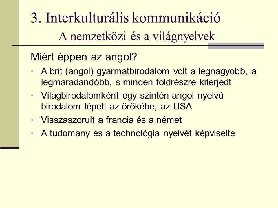 3. Interkulturális kommunikáció A nemzetközi és a világnyelvek Miért éppen az angol? A brit (angol) gyarmatbirodalom volt a legnagyobb, a legmaradandó