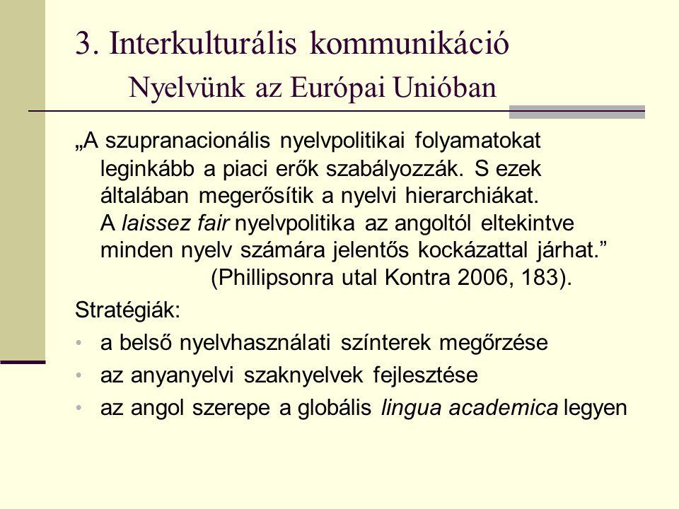 """3. Interkulturális kommunikáció Nyelvünk az Európai Unióban """" A szupranacionális nyelvpolitikai folyamatokat leginkább a piaci erők szabályozzák. S ez"""