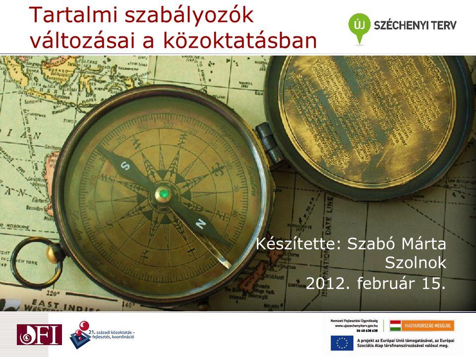 Tartalmi szabályozók változásai a közoktatásban Készítette: Szabó Márta Szolnok 2012. február 15.