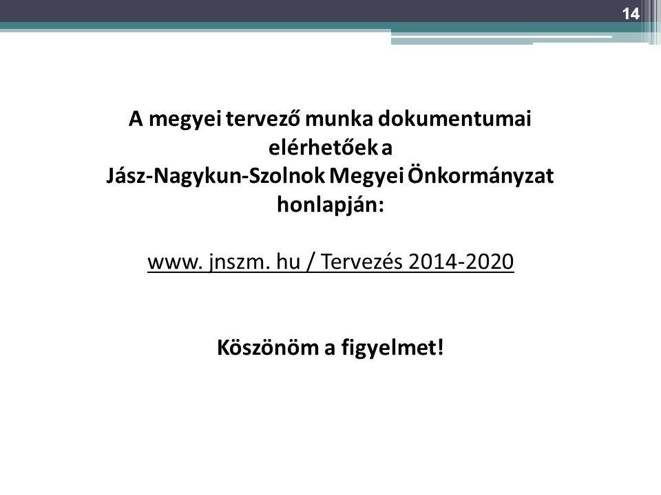 A megyei tervező munka dokumentumai elérhetőek a Jász-Nagykun-Szolnok Megyei Önkormányzat honlapján: www. jnszm. hu / Tervezés 2014-2020 Köszönöm a fi