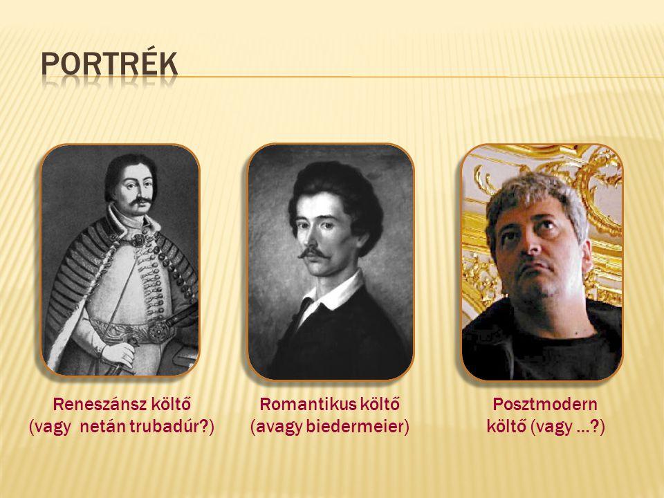 Reneszánsz költő (vagy netán trubadúr?) Romantikus költő (avagy biedermeier) Posztmodern költő (vagy …?)