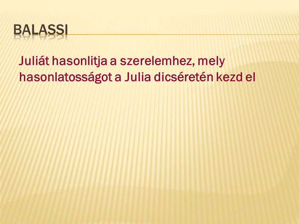 Juliát hasonlitja a szerelemhez, mely hasonlatosságot a Julia dicséretén kezd el