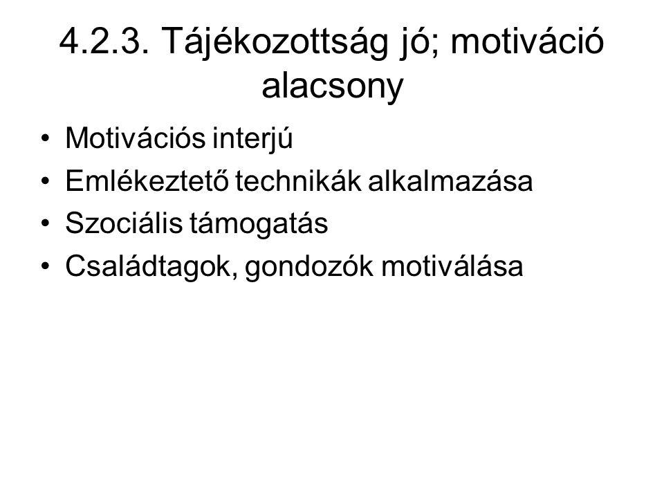4.2.3. Tájékozottság jó; motiváció alacsony Motivációs interjú Emlékeztető technikák alkalmazása Szociális támogatás Családtagok, gondozók motiválása