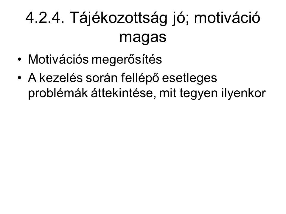 4.2.4. Tájékozottság jó; motiváció magas Motivációs megerősítés A kezelés során fellépő esetleges problémák áttekintése, mit tegyen ilyenkor
