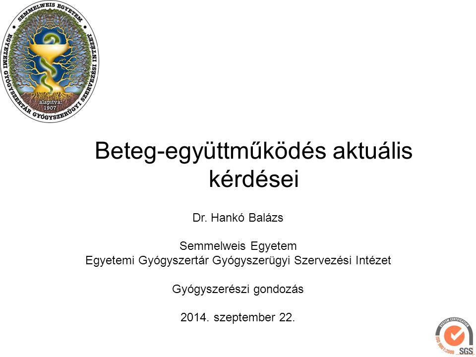 Beteg-együttműködés aktuális kérdései Dr. Hankó Balázs Semmelweis Egyetem Egyetemi Gyógyszertár Gyógyszerügyi Szervezési Intézet Gyógyszerészi gondozá