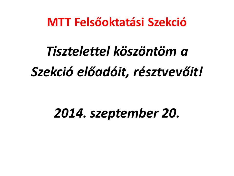 MTT Felsőoktatási Szekció Tisztelettel köszöntöm a Szekció előadóit, résztvevőit! 2014. szeptember 20.