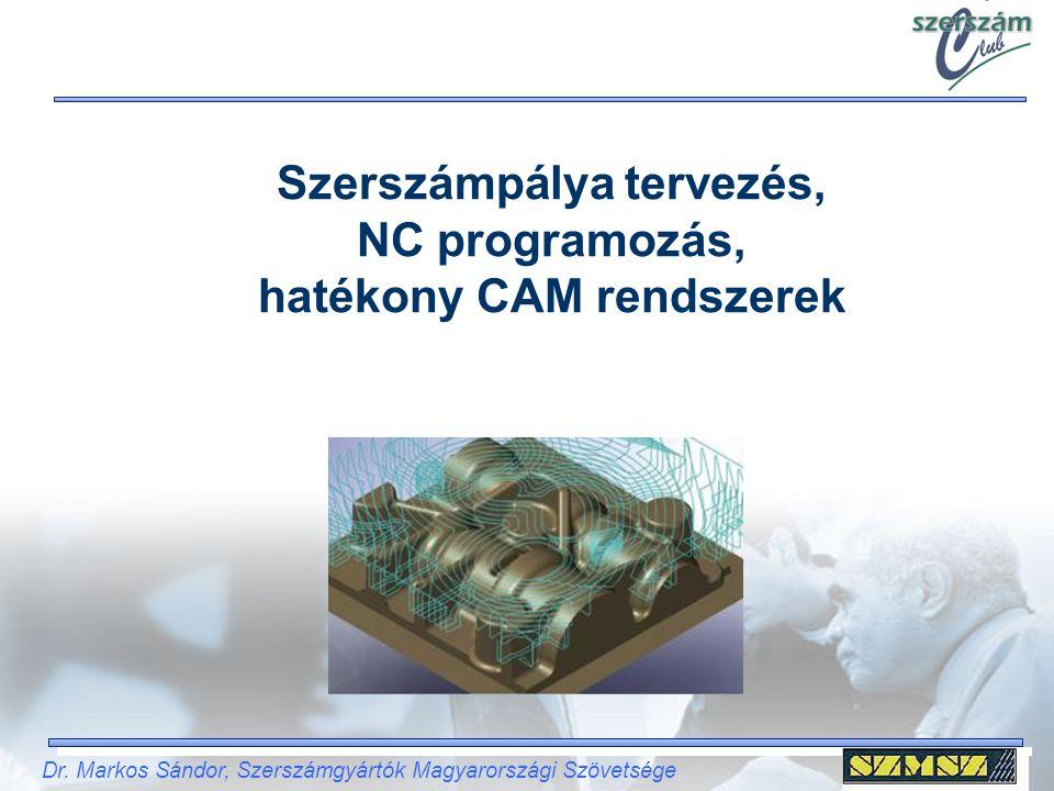 Dr. Markos Sándor, Szerszámgyártók Magyarországi Szövetsége Szerszámpálya tervezés, NC programozás, hatékony CAM rendszerek