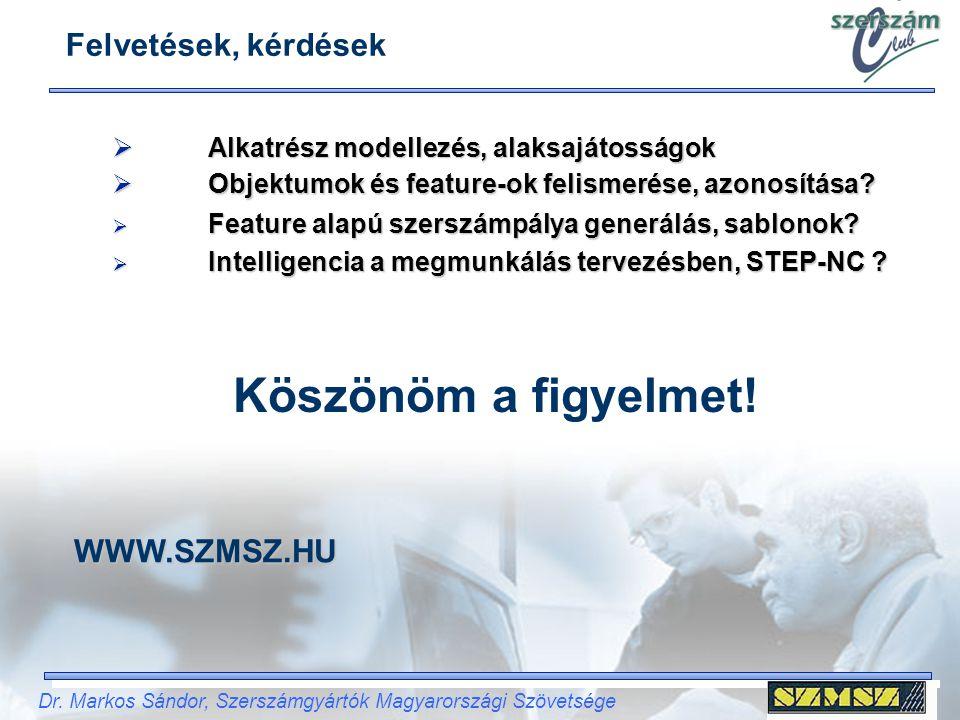 Dr. Markos Sándor, Szerszámgyártók Magyarországi Szövetsége  Alkatrész modellezés, alaksajátosságok Felvetések, kérdések  Objektumok és feature-ok f