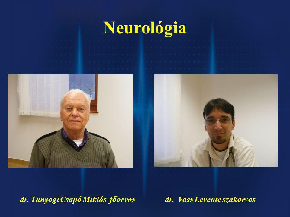 Neurológia dr. Tunyogi Csapó Miklós főorvosdr. Vass Levente szakorvos
