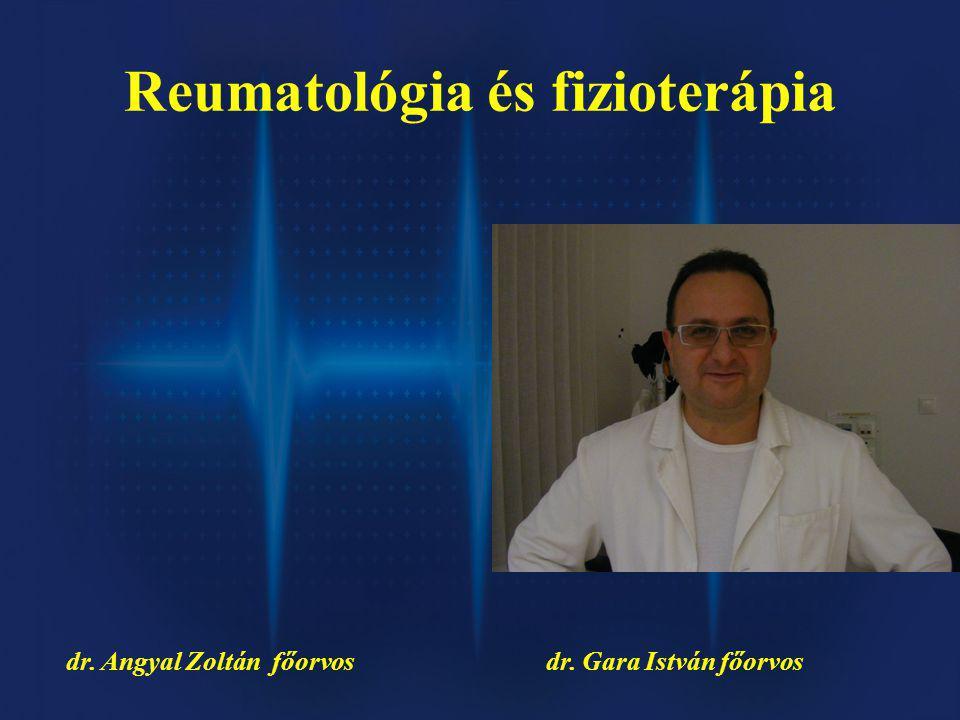 Reumatológia és fizioterápia dr. Angyal Zoltán főorvosdr. Gara István főorvos