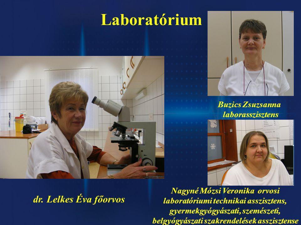 Laboratórium Nagyné Mózsi Veronika orvosi laboratóriumi technikai asszisztens, gyermekgyógyászati, szemészeti, belgyógyászati szakrendelések asszisztense Buzics Zsuzsanna laborasszisztens dr.