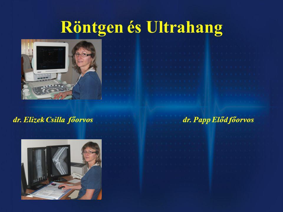 Röntgen és Ultrahang dr. Elizek Csilla főorvosdr. Papp Előd főorvos