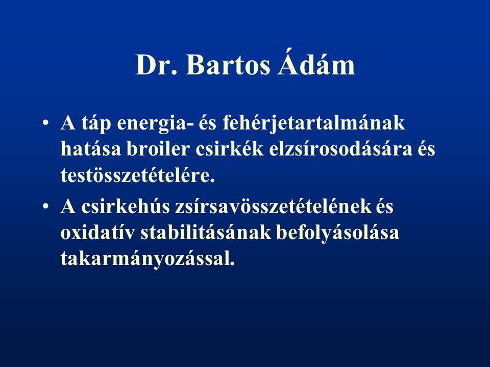 Dr. Bartos Ádám A táp energia- és fehérjetartalmának hatása broiler csirkék elzsírosodására és testösszetételére. A csirkehús zsírsavösszetételének és