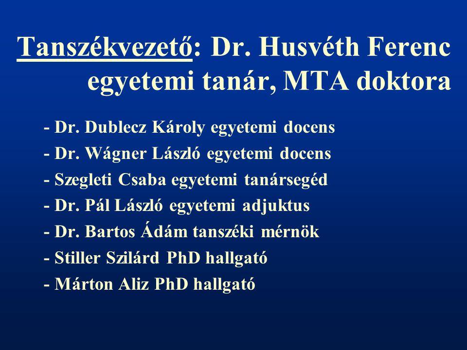 Tanszékvezető: Dr.Husvéth Ferenc egyetemi tanár, MTA doktora - Dr.