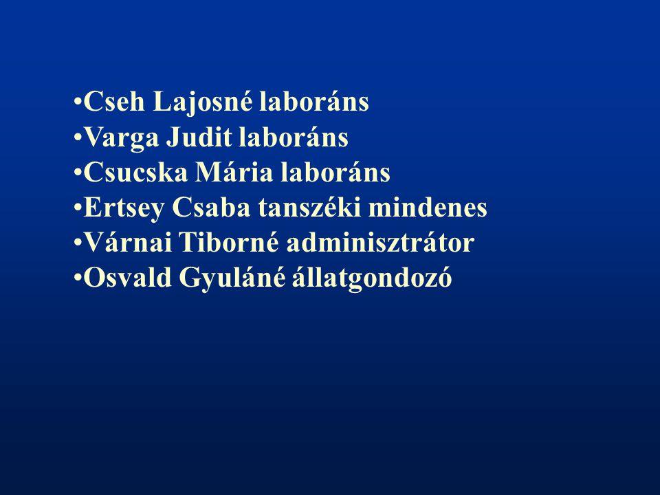 Cseh Lajosné laboráns Varga Judit laboráns Csucska Mária laboráns Ertsey Csaba tanszéki mindenes Várnai Tiborné adminisztrátor Osvald Gyuláné állatgondozó