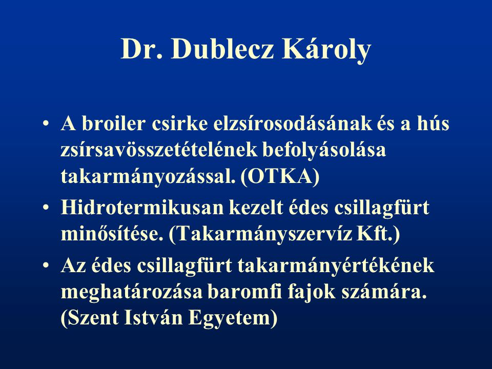 Dr. Dublecz Károly A broiler csirke elzsírosodásának és a hús zsírsavösszetételének befolyásolása takarmányozással. (OTKA) Hidrotermikusan kezelt édes