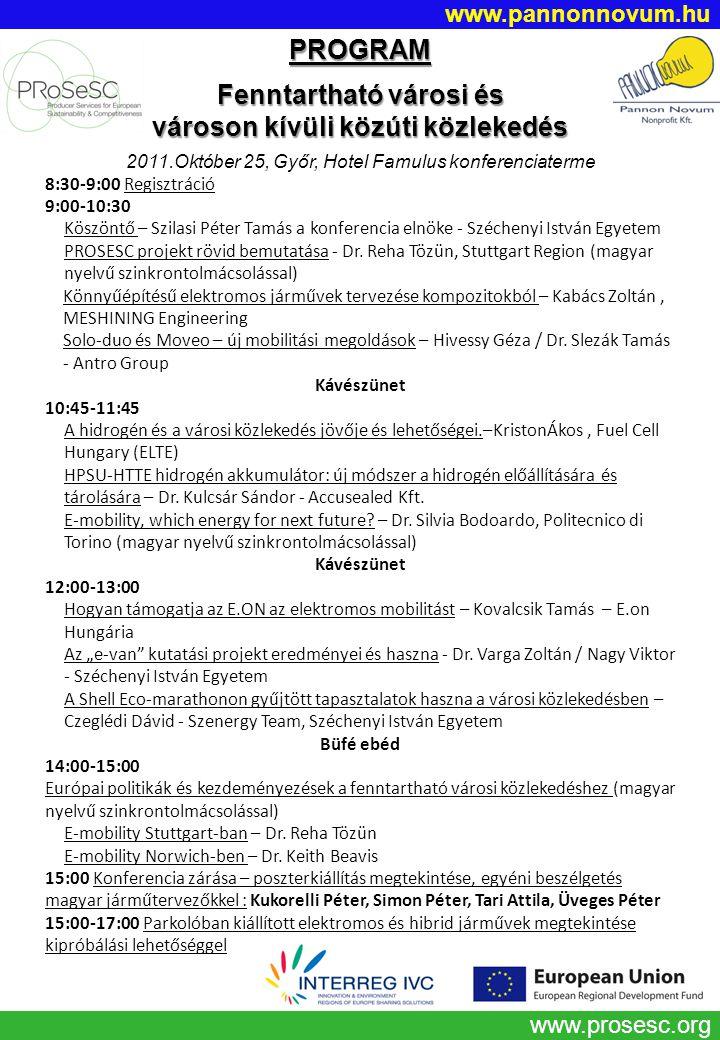www.prosesc.org PROGRAM Fenntartható városi és városon kívüli közúti közlekedés 2011.Október 25, Győr, Hotel Famulus konferenciaterme 8:30-9:00 Regisz