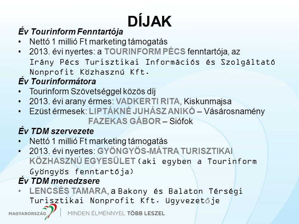 DÍJAK Év Tourinform Fenntartója Nettó 1 millió Ft marketing támogatás 2013. évi nyertes: a TOURINFORM PÉCS fenntartója, az Irány Pécs Turisztikai Info