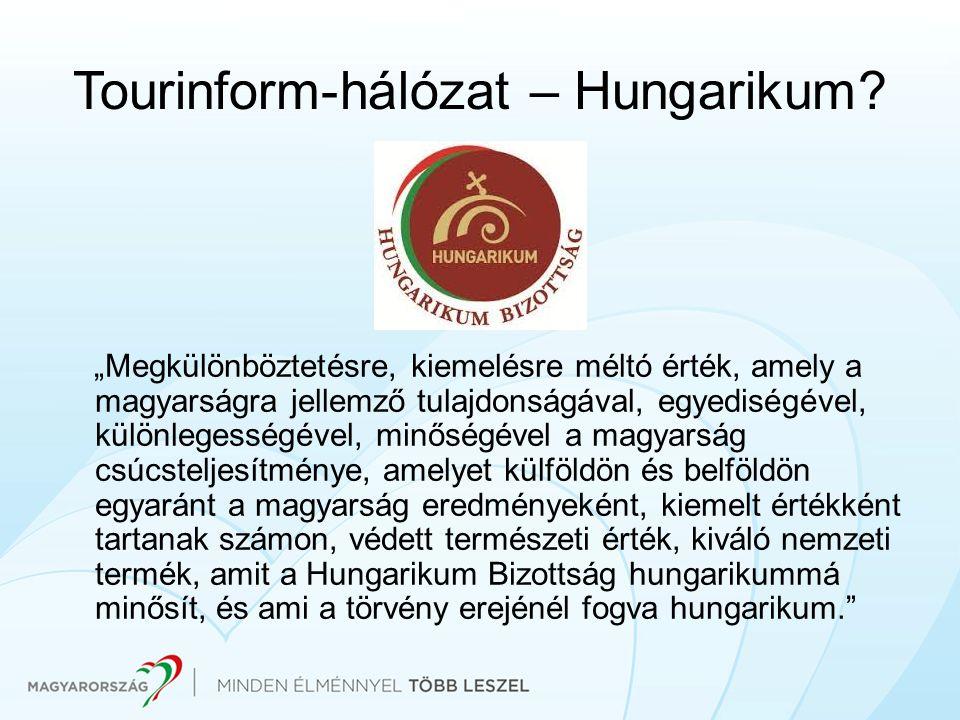 """Tourinform-hálózat – Hungarikum? """"Megkülönböztetésre, kiemelésre méltó érték, amely a magyarságra jellemző tulajdonságával, egyediségével, különlegess"""