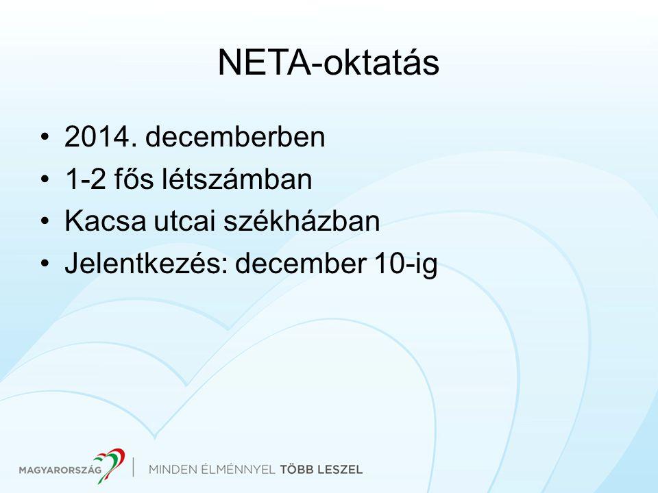 NETA-oktatás 2014. decemberben 1-2 fős létszámban Kacsa utcai székházban Jelentkezés: december 10-ig