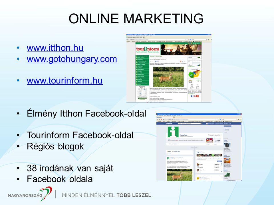 ONLINE MARKETING www.itthon.hu www.gotohungary.com www.tourinform.hu Élmény Itthon Facebook-oldal Tourinform Facebook-oldal Régiós blogok 38 irodának
