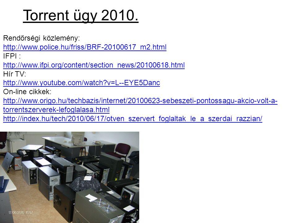 Torrent ügy 2010. Rendőrségi közlemény: http://www.police.hu/friss/BRF-20100617_m2.html IFPI : http://www.ifpi.org/content/section_news/20100618.html