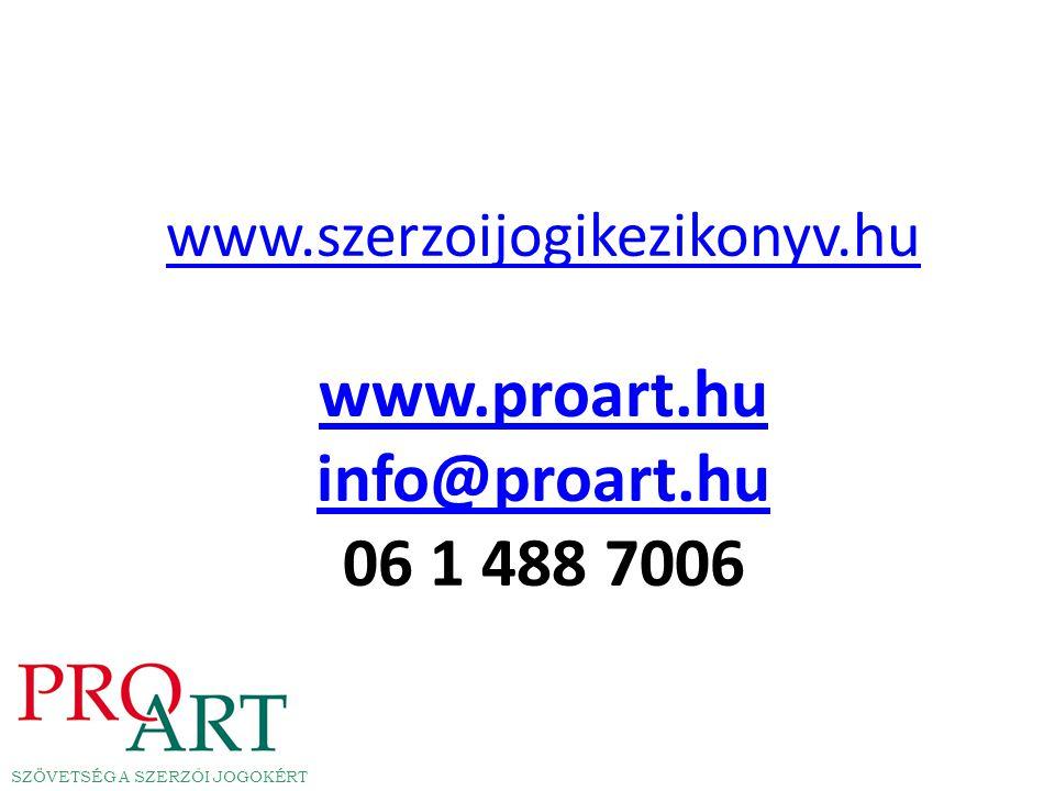 www.szerzoijogikezikonyv.hu www.szerzoijogikezikonyv.hu www.proart.hu info@proart.hu 06 1 488 7006 www.proart.hu info@proart.hu SZÖVETSÉG A SZERZŐI JOGOKÉRT
