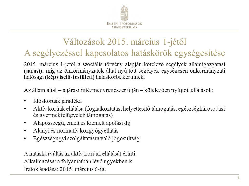 4 Változások 2015.március 1-jétől A segélyezéssel kapcsolatos hatáskörök egységesítése 2015.