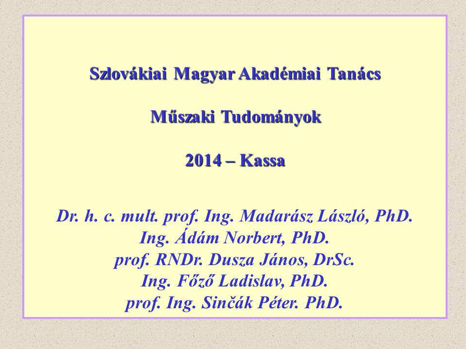 Szlovákiai Magyar Akadémiai Tanács Műszaki Tudományok 2014 – Kassa Dr. h. c. mult. prof. Ing. Madarász László, PhD. Ing. Ádám Norbert, PhD. prof. RNDr