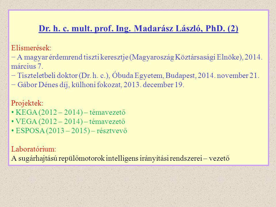 Dr. h. c. mult. prof. Ing. Madarász László, PhD. (2) Elismerések: − A magyar érdemrend tiszti keresztje (Magyaroszág Köztársasági Elnöke), 2014. márci