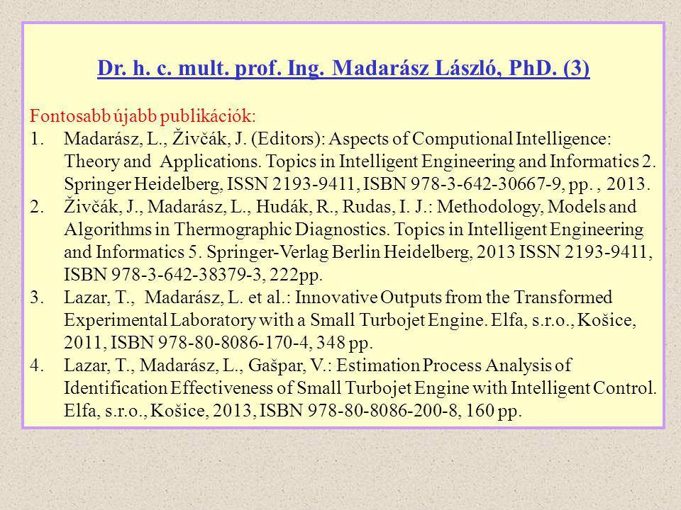 Dr. h. c. mult. prof. Ing. Madarász László, PhD. (3) Fontosabb újabb publikációk: 1.Madarász, L., Živčák, J. (Editors): Aspects of Computional Intelli